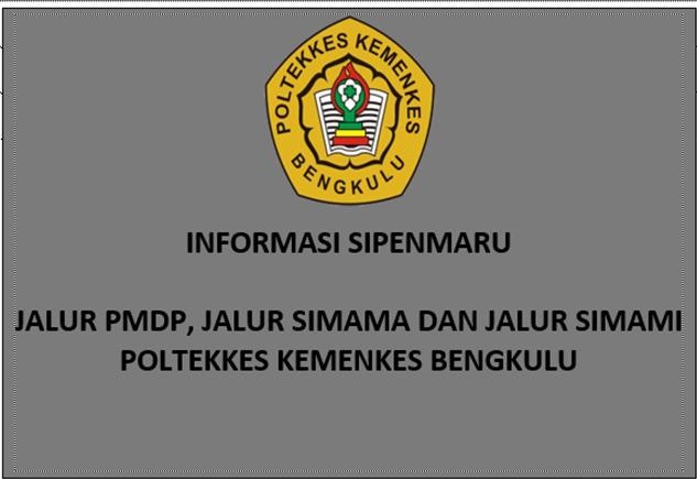 INFORMASI SIPENMARU                                                        JALUR PMDP, JALUR SIMAMA DAN JALUR SIMAMIPOLTEKKES KEMENKES BENGKULU